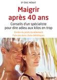 Eric Ménat - Maigrir après 40 ans - Conseils d'un spécialiste pour dire adieu aux kilos en trop.