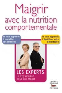 Eric Ménat et Eve Villemeur - Maigrir avec la nutrition comportementale.