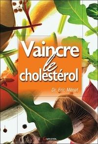 Eric Ménat - Vaincre le cholestérol.