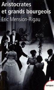 Eric Mension-Rigau - Aristocrates et grands bourgeois - Education, traditions, valeurs.