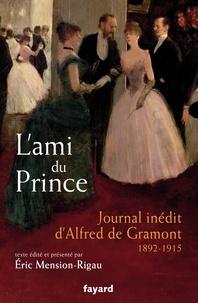 Eric Mension-Rigau - L'ami du prince - Journal inédit d'Alfred de Gramont (1892-1915).