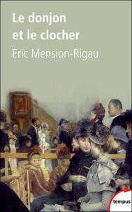 Eric Mension-Rigau - Le donjon et le clocher - Nobles et curés de campagne de 1850 à nos jours.