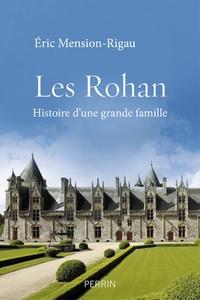 Eric Mension-Rigau - Les Rohan - Histoire d'une grande famille.