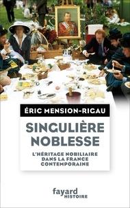 Eric Mension-Rigau - Singulière noblesse - L'héritage nobiliaire dans la France contemporaine.