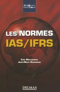 Eric Mercanton et Jean-Marc Rousseau - Les normes IAS/IFRS - Les comprendre et les utiliser.