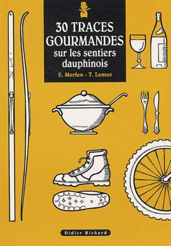 Eric Merlen et Thomas Lemot - 30 traces gourmandes sur les sentiers dauphinois.