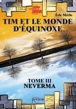 Eric Merlo - Tim et le monde d'Equinoxe Tome 3 : Neverma.