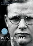 Eric Metaxas - Bonhoeffer Pasteur, Martyr, Prophète, Espion - Un Juste contre le Troisième Reich.