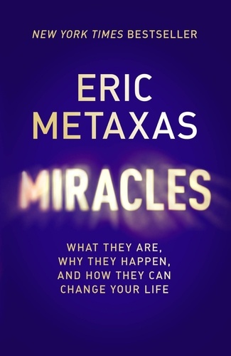 Miracles. What They Are, Why They Happen, and How They Can Change Your Life