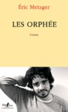 Eric Metzger - Les orphée.