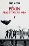 Eric Meyer - Pékin, place Tian an Men - 15 avril - 24 juin 1989.