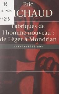 Eric Michaud et Olivia Barbet-Massin - Fabriques de l'homme nouveau : de Léger à Mondrian.