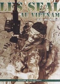 Eric Micheletti - Les SEAL au Vietnam.