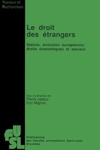 Eric Mignon et  Collectif - Le droit des étrangers - Statuts, évolution européenne, droits économiques et sociaux.