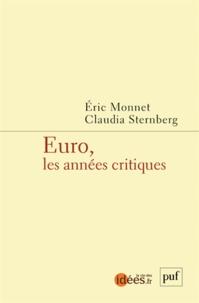 Eric Monnet et Claudia Schrag Sternberg - Euro, les années critiques.