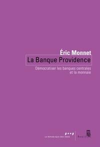 Eric Monnet - La Banque Providence. Démocratiser les banques centrales et la monnaie.