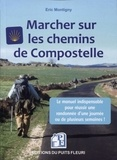 Eric Montigny - Marcher sur les chemins de Compostelle - Conseils, matériel, organisation. Voici le manuel indispensable pour réussir une randonnée d'une journée ou de plusieurs semaines.