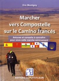 Eric Montigny - Marcher vers Compostelle sur le Camino francés - Astuces et conseils de pèlerins à connaître pour vivre cette marche sereinement.
