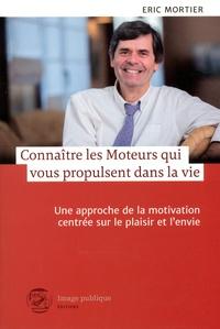 Eric Mortier - Connaître les moteurs qui vous propulsent dans la vie - Une approche de la motivation centrée sur le plaisir et l'envie.