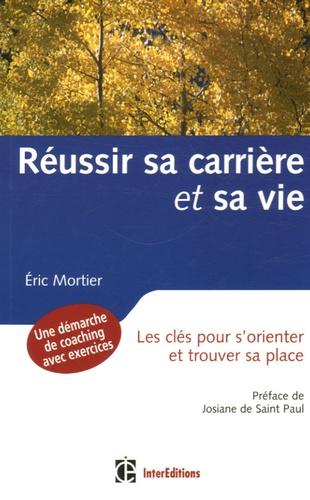 Eric Mortier - Réussir sa carrière et sa vie - Les clés pour s'orienter et trouver sa place.