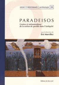 Eric Morvillez - Paradeisos - Genèse et métamorphose de la notion de paradis dans l'Antiquité.