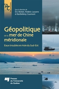 Eric Mottet et Frédéric Lasserre - Géopolitique de la mer de Chine méridionale - Eaux troubles en Asie du Sud-Est.