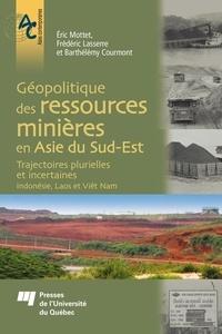 Eric Mottet et Frédéric Lasserre - Géopolitique des ressources minières en Asie du Sud-Est - Trajectoires plurielles et incertaines – Indonésie, Laos et Viêt Nam.