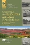Eric Mottet et Frédéric Lasserre - Géopolitique des ressources minières en Asie du Sud-Est - Trajectoires plurielles et incertaines - Indonésie, Laos et Viêt Nam.