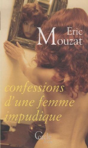 Eric Mouzat - Confession d'une femme impudique.