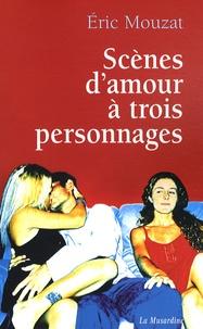 Eric Mouzat - Scènes d'amour à trois personnages.