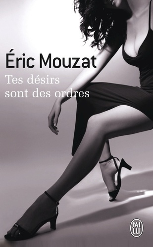 Eric Mouzat - Tes désirs sont des ordres.