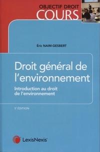 Eric Naim-Gesbert - Droit général de l'environnement - Introduction au droit de l'environnement.