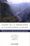 Eric Naim-Gesbert et Loïc Peyen - Figures de la préservation de l'environnement outre-mer - Etudes de cas et réflexions pluridisciplinaires.