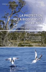 Eric Naim-Gesbert - La protection de la biodiversité outre-mer - Approches pluridisciplinaires.