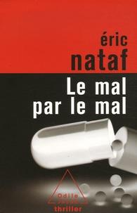 Eric Nataf - Le mal par le mal.