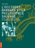 Eric Navet - L'Occident barbare et la philosophie sauvage - Essai sur le mode d'être et de penser des Indiens Ojibwé.