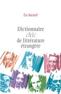 Eric Neuhoff - Dictionnaire chic de littérature étrangère.
