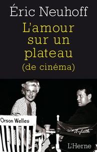 Eric Neuhoff - L'amour sur un plateau (de cinéma).