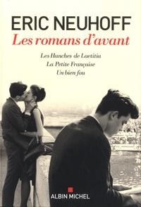 Eric Neuhoff - Les romans d'avant - Les Hanches de Laetitia ; La Petite Française ; Un bien fou.