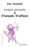 Eric Neuhoff - Lettre ouverte à François Truffaut.