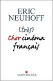 Eric Neuhoff - (très) Cher cinéma français.