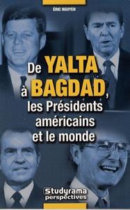 Eric Nguyen - De Yalta à Bagdad - Les Présidents américains et le monde.