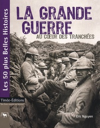 Eric Nguyen - La Grande Guerre - Au coeur des tranchées.