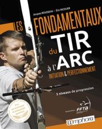 Eric Nicolier et Jacques Rousseau - Les Fondamentaux du tir à l'arc.