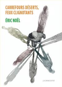 Eric Noël - Carrefours déserts, feux clignotants.