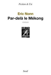 Eric Nonn - Par-delà le Mekong.
