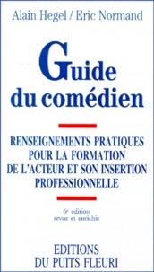 Eric Normand et Alain Hegel - Guide du comédien - Renseignements pratiques pour la formation de l'acteur et son insertion professionnelle, 6ème édition.