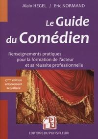 Eric Normand et Alain Hegel - Le guide du comédien - Renseignements pratiques pour la formation de l'acteur et son insertion professionnelle.