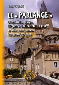 """Eric Nowak - Le """"parlange"""" - Attestations, usage, origine, ancienneté du mot en Vendée, Poitou, Charentes, Pays Gabaye, Pays de Retz."""
