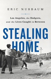 Eric Nusbaum - Stealing Home - Los Angeles, the Dodgers, and the Lives Caught in Between.